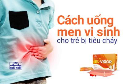 Cách uống men vi sinh cho trẻ bị tiêu chảy, rối loạn tiêu hóa