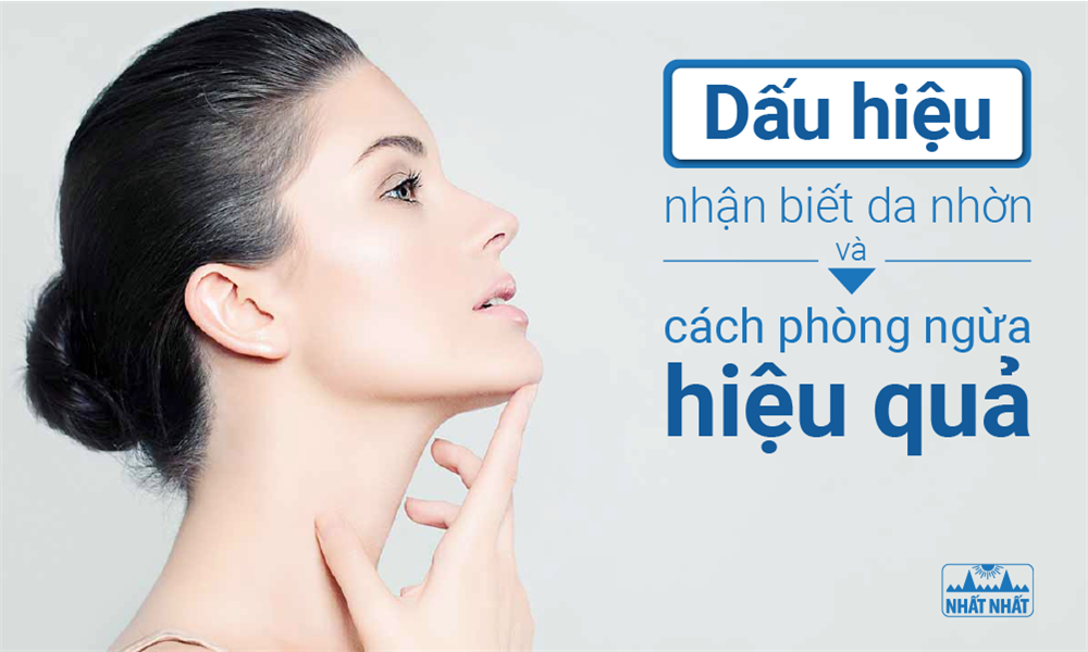 Dấu hiệu nhận biết da nhờn và cách phòng ngừa hiệu quả