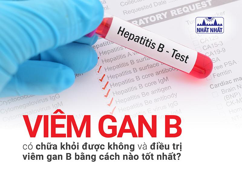 Viêm gan B có chữa khỏi được không và điều trị viêm gan B bằng cách nào tốt nhất?