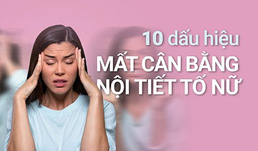 10 dấu hiệu mất cân bằng nội tiết tố nữ và cách cải thiện