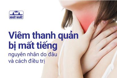 Viêm thanh quản bị mất tiếng nguyên nhân do đâu và cách điều trị