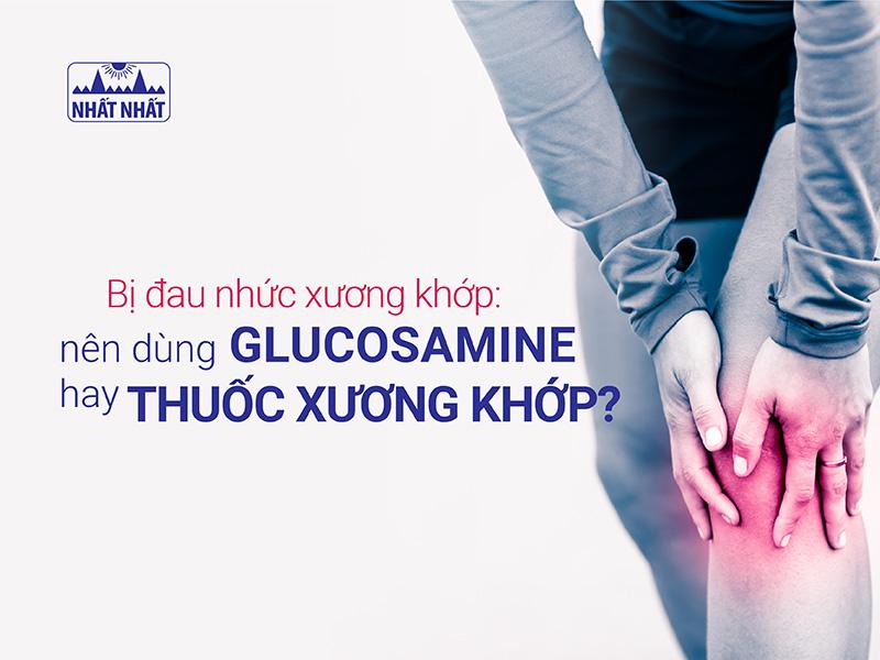 Bị đau nhức xương khớp: Nên dùng glucosamine hay thuốc xương khớp?