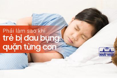Phải làm sao khi trẻ bị đau bụng quặn từng cơn?