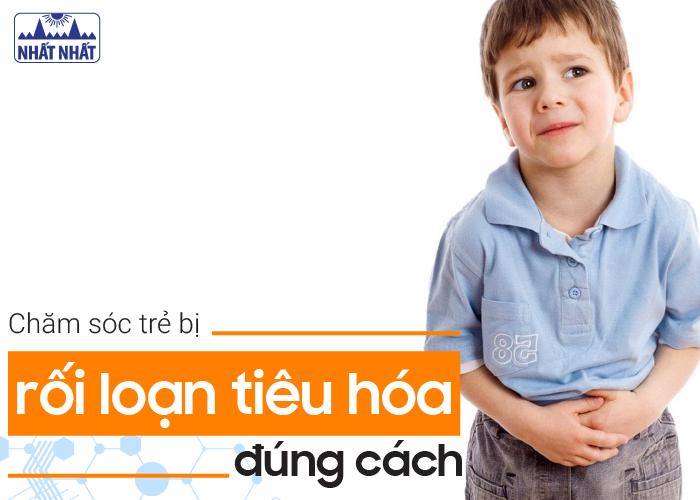 Chăm sóc trẻ bị rối loạn tiêu hóa đúng cách