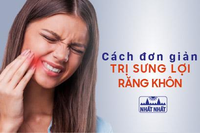 Bật mí cách trị sưng lợi răng khôn hiệu quả nhanh, ít tốn kém