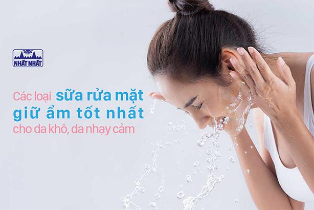 Các loại sữa rửa mặt giữ ẩm tốt nhất cho da khô, da nhạy cảm