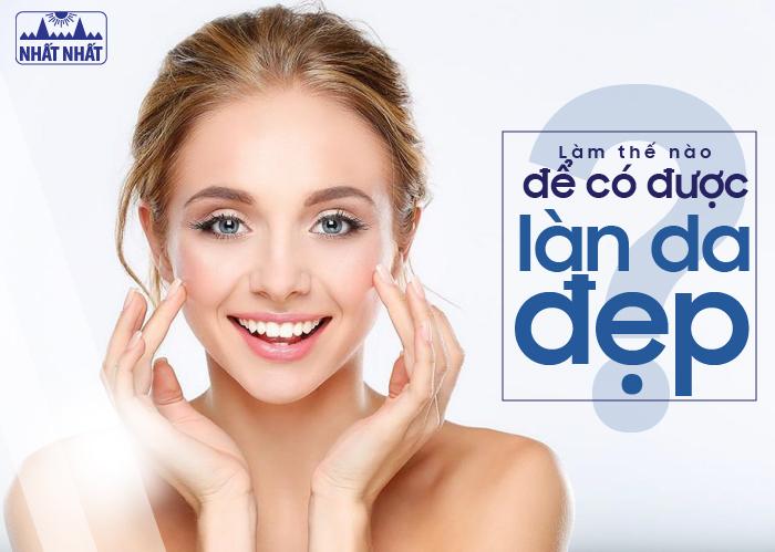 Thông tin tổng quan về làn da: Làm thế nào để có được làn da đẹp?
