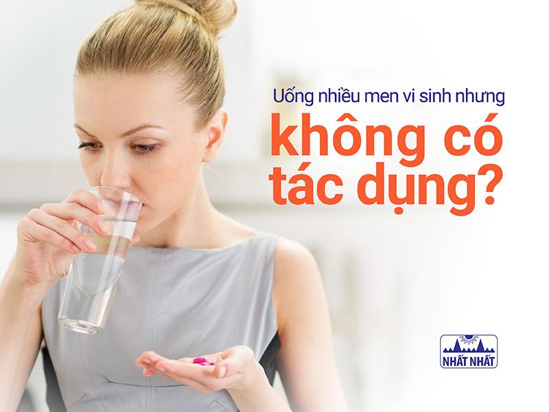 Uống nhiều men vi sinh nhưng không có tác dụng?