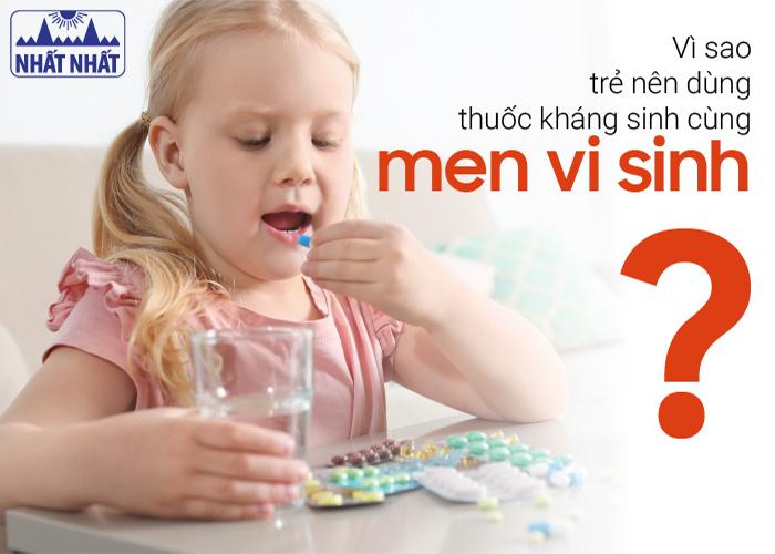 Vì sao trẻ nên dùng thuốc kháng sinh cùng men vi sinh?