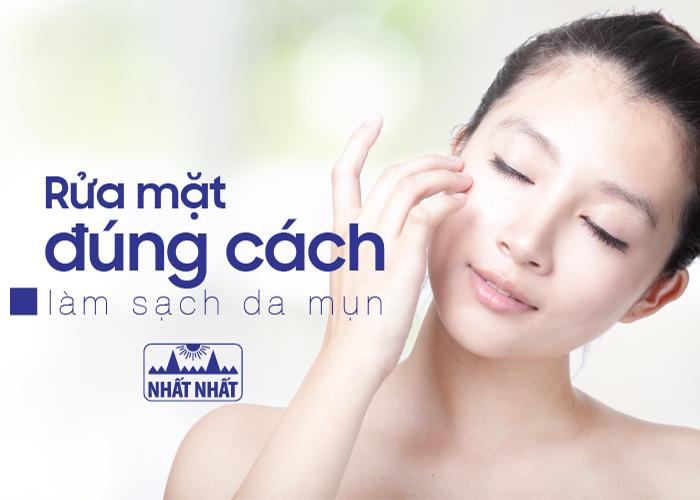 Rửa mặt đúng cách, làm sạch da mụn