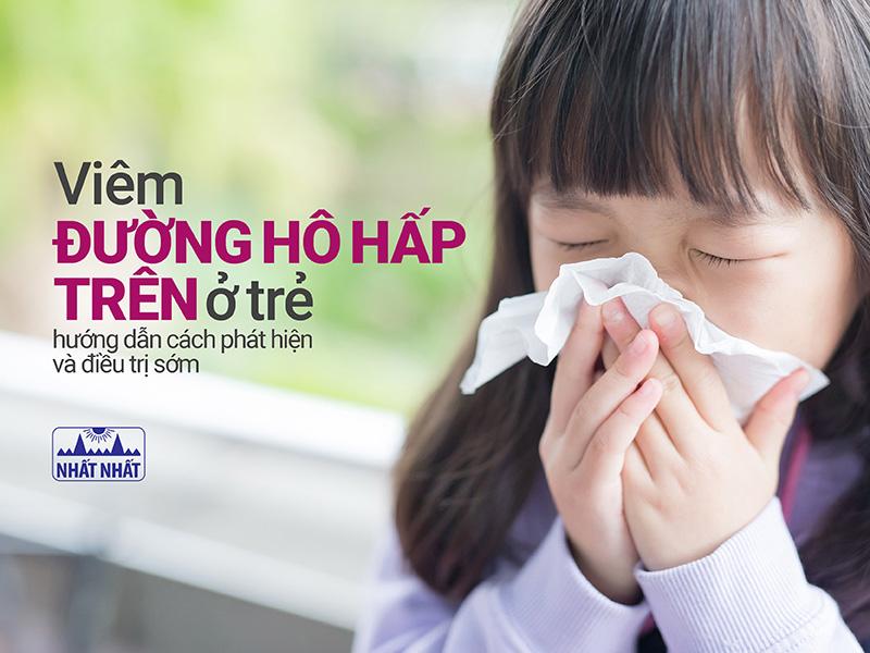 Viêm đường hô hấp trên ở trẻ: hướng dẫn cách phát hiện và điều trị sớm