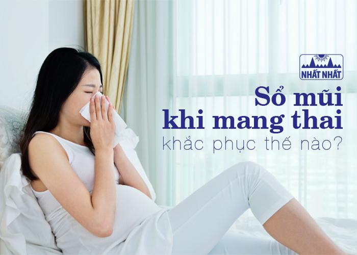 Sổ mũi khi mang thai khắc phục thế nào?