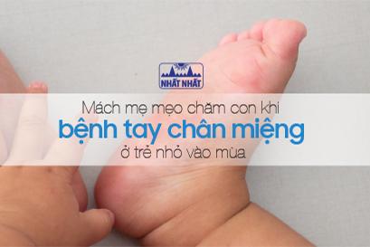 Mách mẹ mẹo chăm con khi bệnh tay chân miệng ở trẻ nhỏ vào mùa