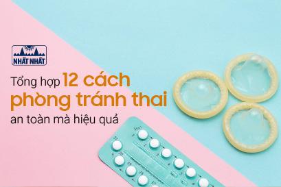 Tổng hợp 12 cách phòng tránh thai an toàn mà hiệu quả có thể bạn chưa biết