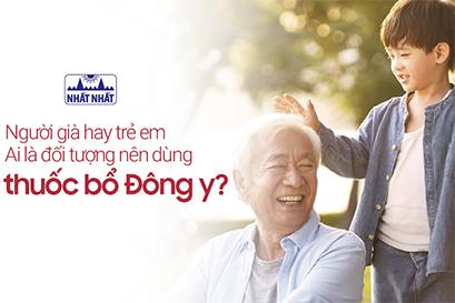 Người già hay trẻ em – Ai là đối tượng nên dùng thuốc bổ Đông y?