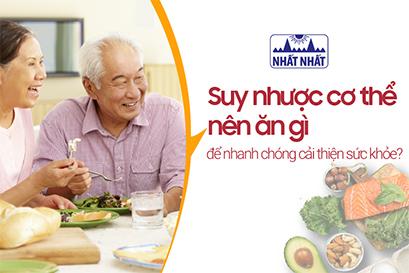 Suy nhược cơ thể nên ăn gì để nhanh chóng cải thiện sức khỏe?
