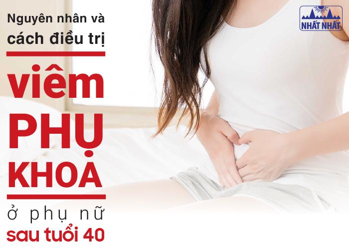 Nguyên nhân và cách điều trị viêm phụ khoa ở phụ nữ sau tuổi 40