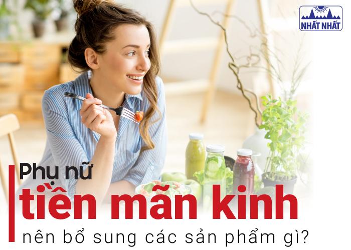 Phụ nữ tiền mãn kinh nên bổ sung các sản phẩm gì?