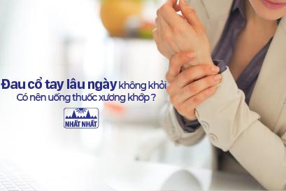 Đau cổ tay lâu ngày không khỏi có nên uống thuốc xương khớp?