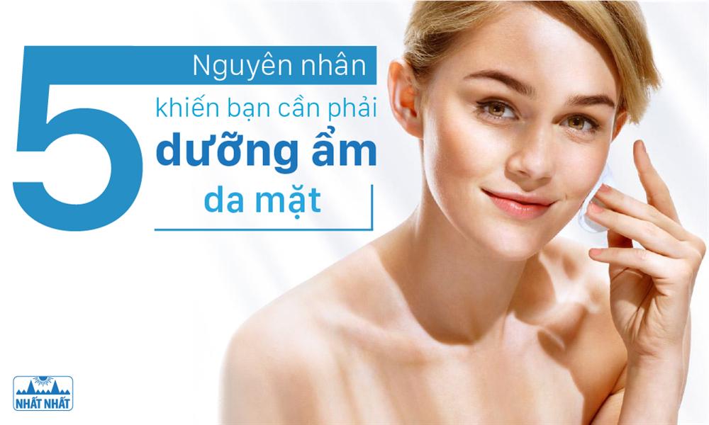 5 Nguyên nhân khiến bạn cần phải dưỡng ẩm da mặt