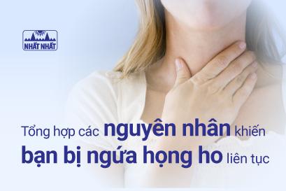 Tổng hợp các nguyên nhân khiến bạn bị ngứa họng ho liên tục