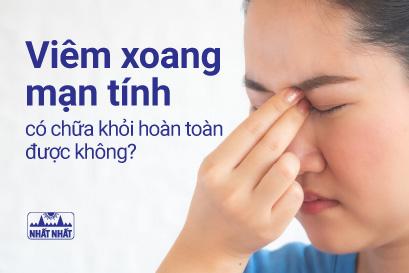 Viêm xoang mạn tính có chữa khỏi hoàn toàn được không?