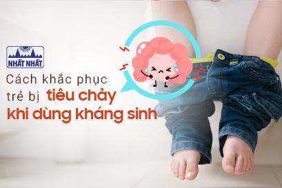 Trẻ bị tiêu chảy khi dùng kháng sinh: Chỉ rõ cách khắc phục