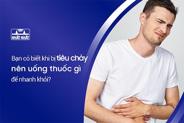 Bạn có biết khi bị tiêu chảy nên uống thuốc gì để nhanh khỏi?