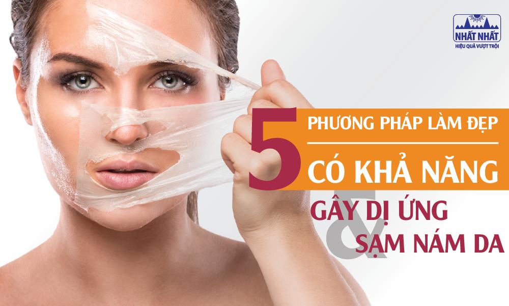 5 Phương pháp làm đẹp có khả năng gây dị ứng và sạm nám da nghiêm trọng