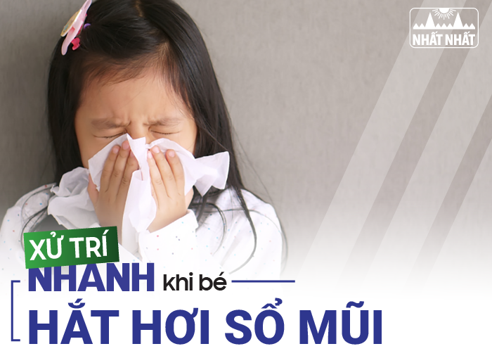 Học cách xử trí nhanh chóng khi bé hắt hơi sổ mũi