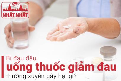 Bị đau đầu uống thuốc giảm đau thường xuyên gây hại gì?