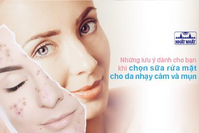 Những lưu ý dành cho bạn khi chọn sữa rửa mặt cho da nhạy cảm và mụn