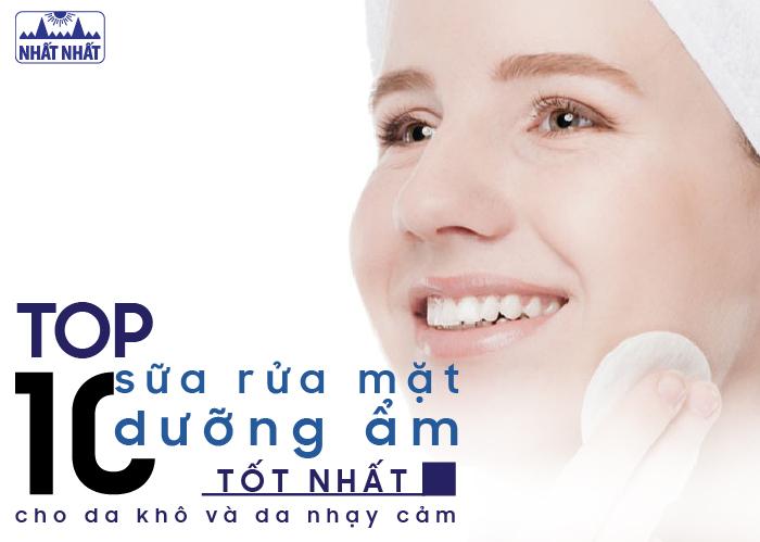 Top 10 loại sữa rửa mặt dưỡng ẩm tốt nhất cho da khô và da nhạy cảm