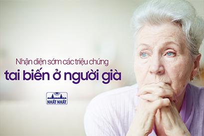 Nhận diện sớm các triệu chứng tai biến ở người già và cách ứng phó