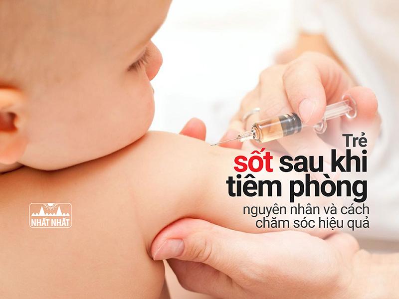 Trẻ sốt sau khi tiêm phòng – nguyên nhân và cách chăm sóc hiệu quả