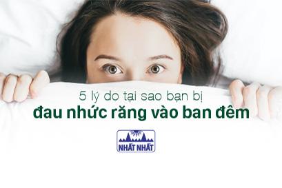 5 lý do tại sao bạn bị đau nhức răng vào ban đêm