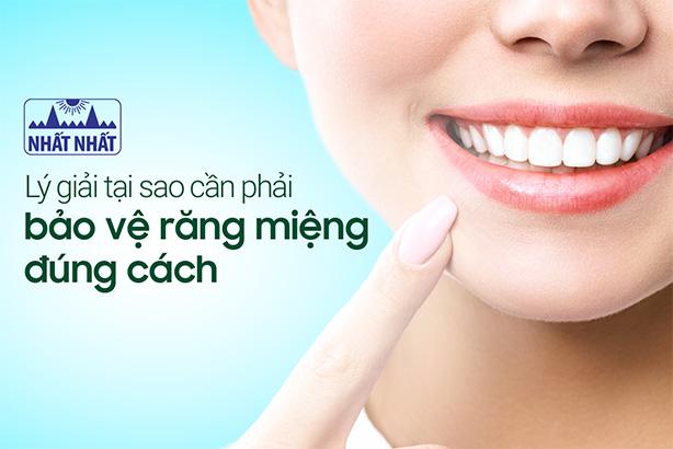 Lý giải tại sao cần phải bảo vệ răng miệng đúng cách