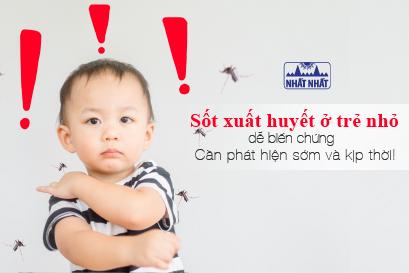 Sốt xuất huyết ở trẻ nhỏ dễ biến chứng: Cần phát hiện sớm và kịp thời!
