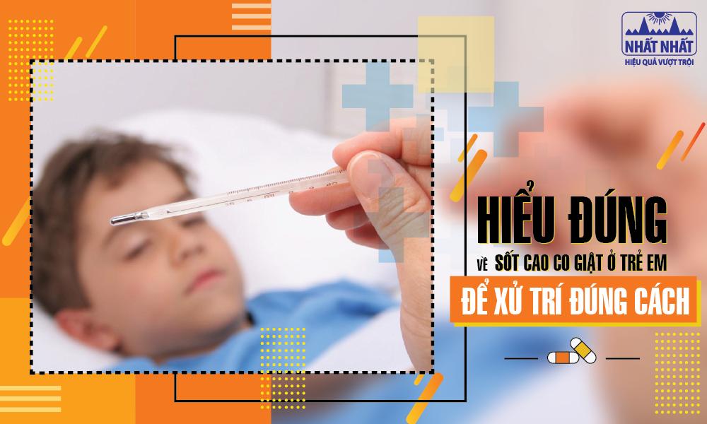 Hiểu đúng về sốt cao co giật ở trẻ em để xử trí đúng cách