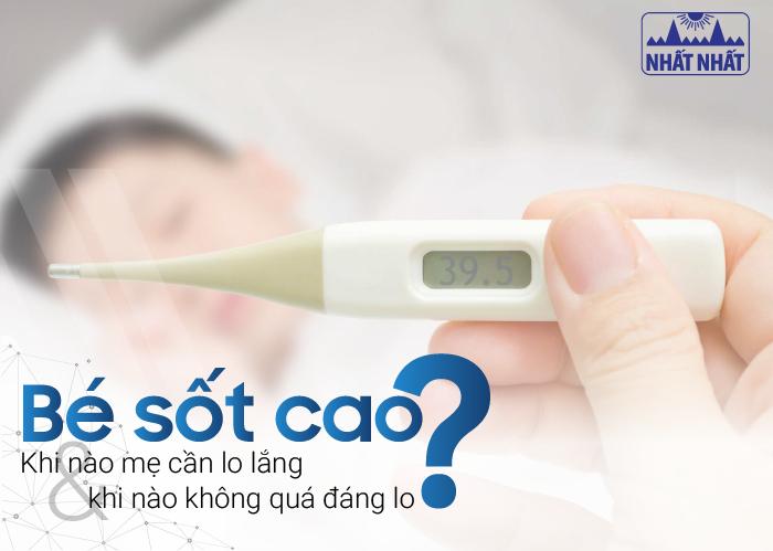 Bé sốt cao: Khi nào mẹ cần lo lắng và khi nào không quá đáng lo?