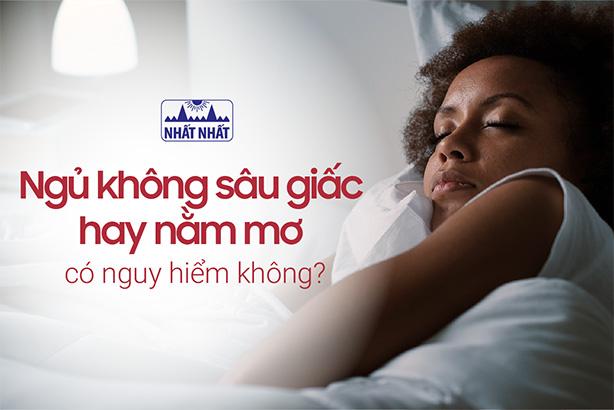 Ngủ không sâu giấc hay nằm mơ có nguy hiểm không?