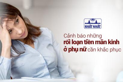 Cảnh báo những rối loạn tiền mãn kinh ở phụ nữ và cách khắc phục