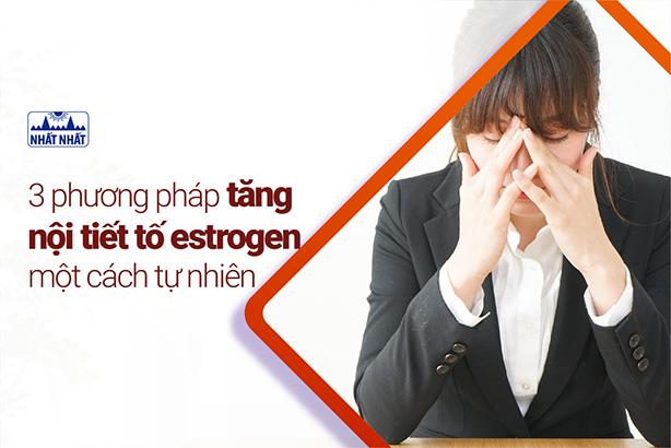 3 phương pháp tăng nội tiết tố estrogen một cách tự nhiên