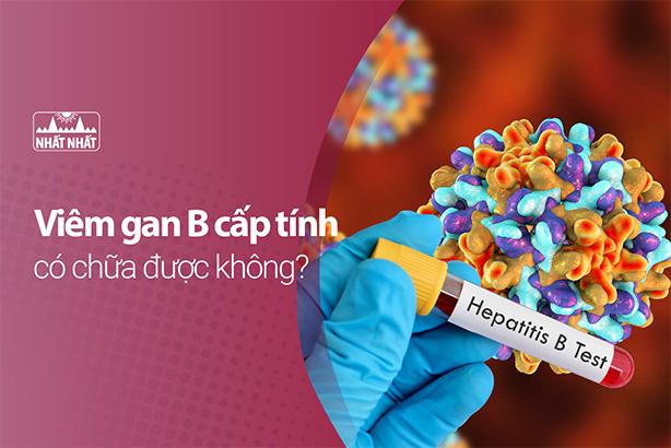 Viêm gan B cấp tính có chữa được không, điều trị thế nào?