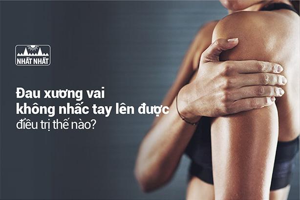 Đau xương vai không nhấc tay lên được điều trị thế nào để khỏi nhanh?