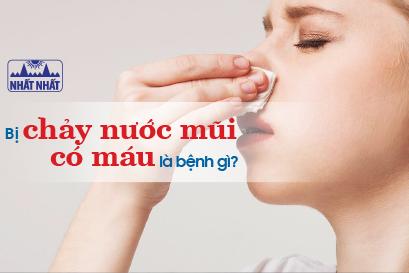 Bị chảy nước mũi có máu là bệnh gì? Có nguy hiểm không?