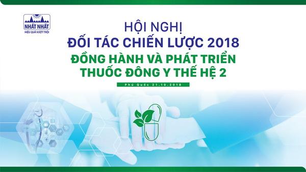 DƯỢC PHẨM NHẤT NHẤT TỔ CHỨC HỘI NGHỊ ĐỐI TÁC CHIẾN LƯỢC 2018 Đồng hành và phát triển Thuốc Đông y thế hệ 2